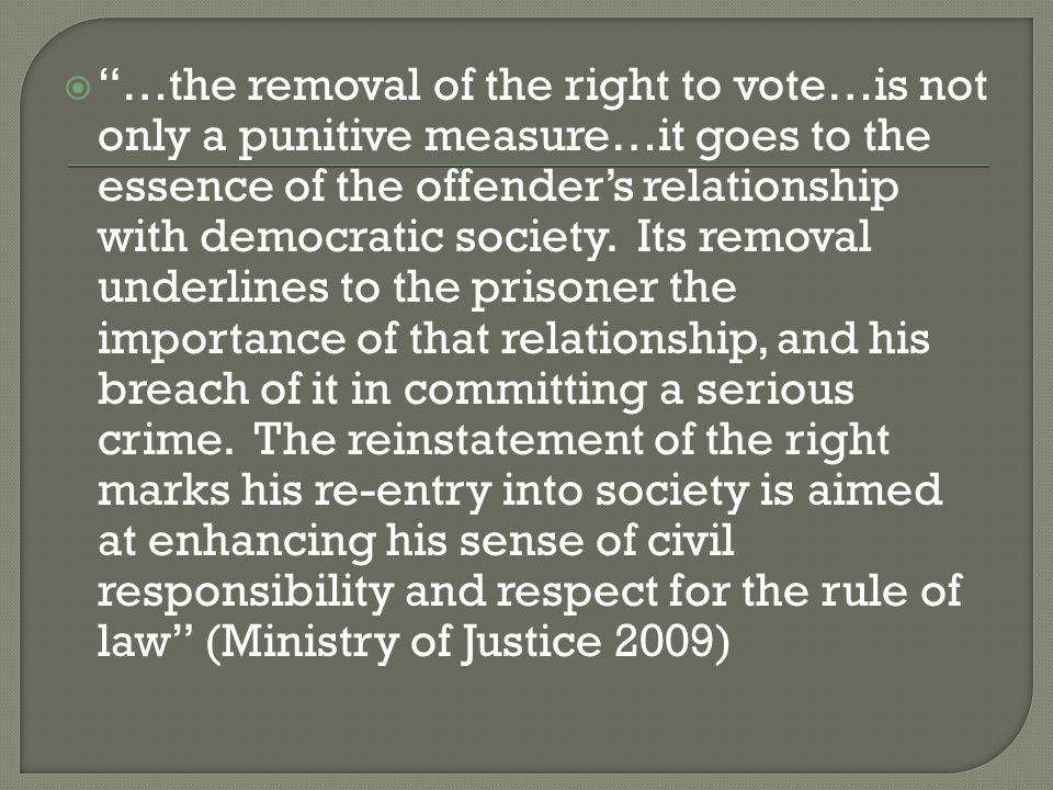 …the removal of the right to vote…is not only a punitive measure…it goes to the essence of the offender's relationship with democratic society.
