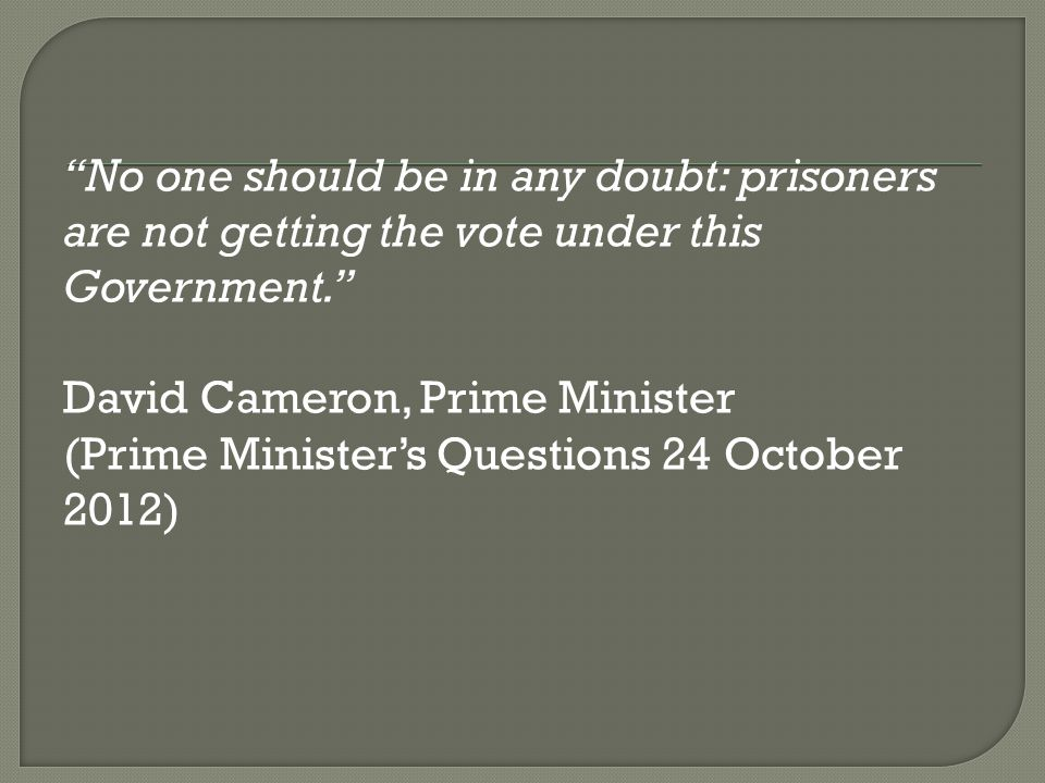 No one should be in any doubt: prisoners are not getting the vote under this Government.