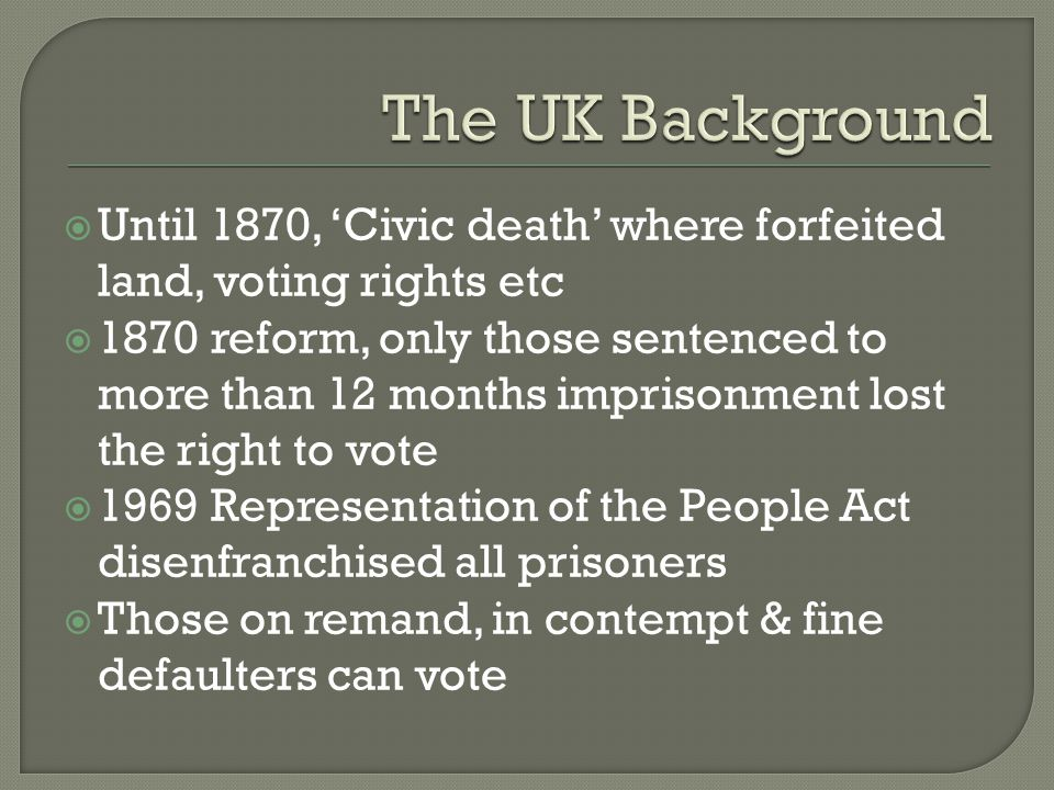 The UK Background Until 1870, 'Civic death' where forfeited land, voting rights etc.