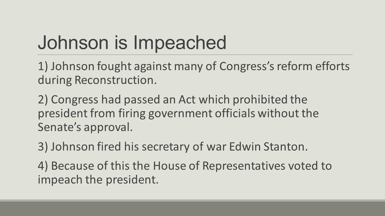 Johnson is Impeached 1) Johnson fought against many of Congress's reform efforts during Reconstruction.
