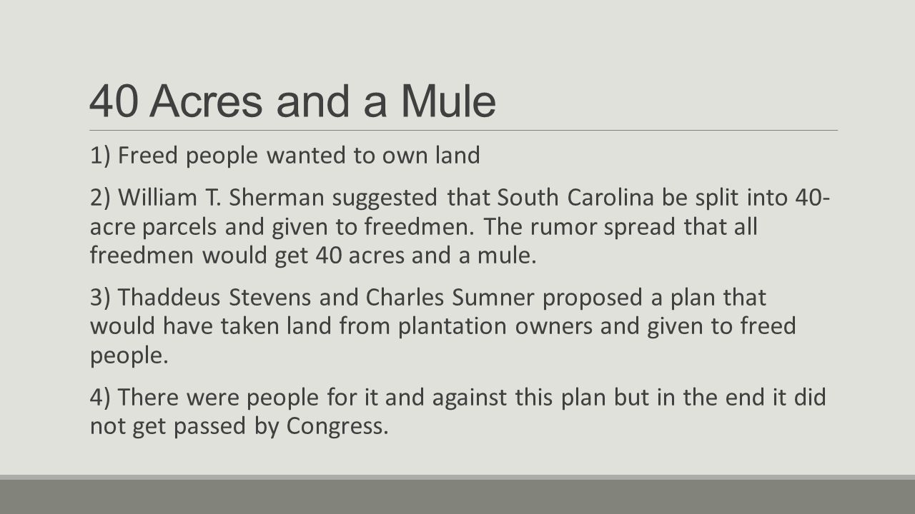 40 Acres and a Mule 1) Freed people wanted to own land
