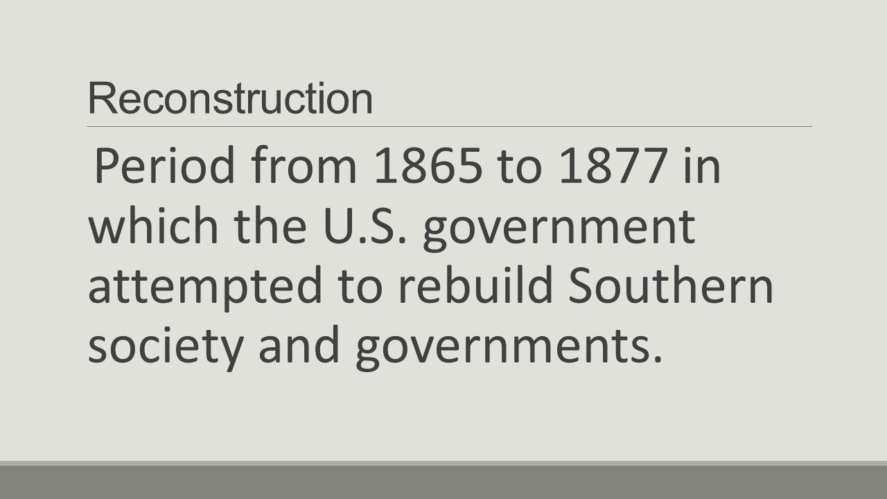 Reconstruction Period from 1865 to 1877 in which the U.S.