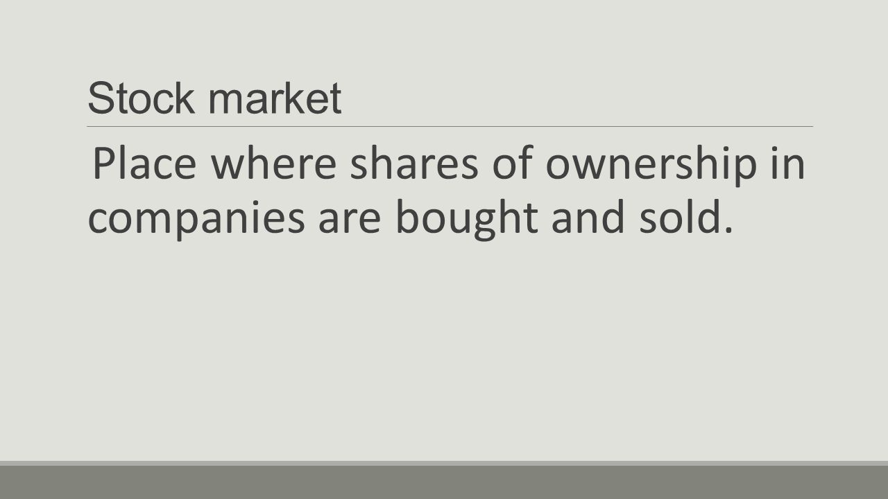 Place where shares of ownership in companies are bought and sold.