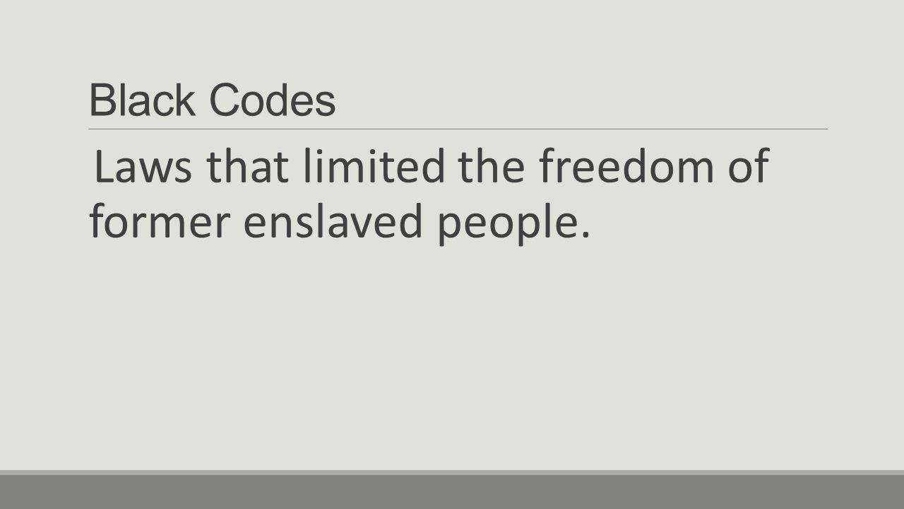 Laws that limited the freedom of former enslaved people.