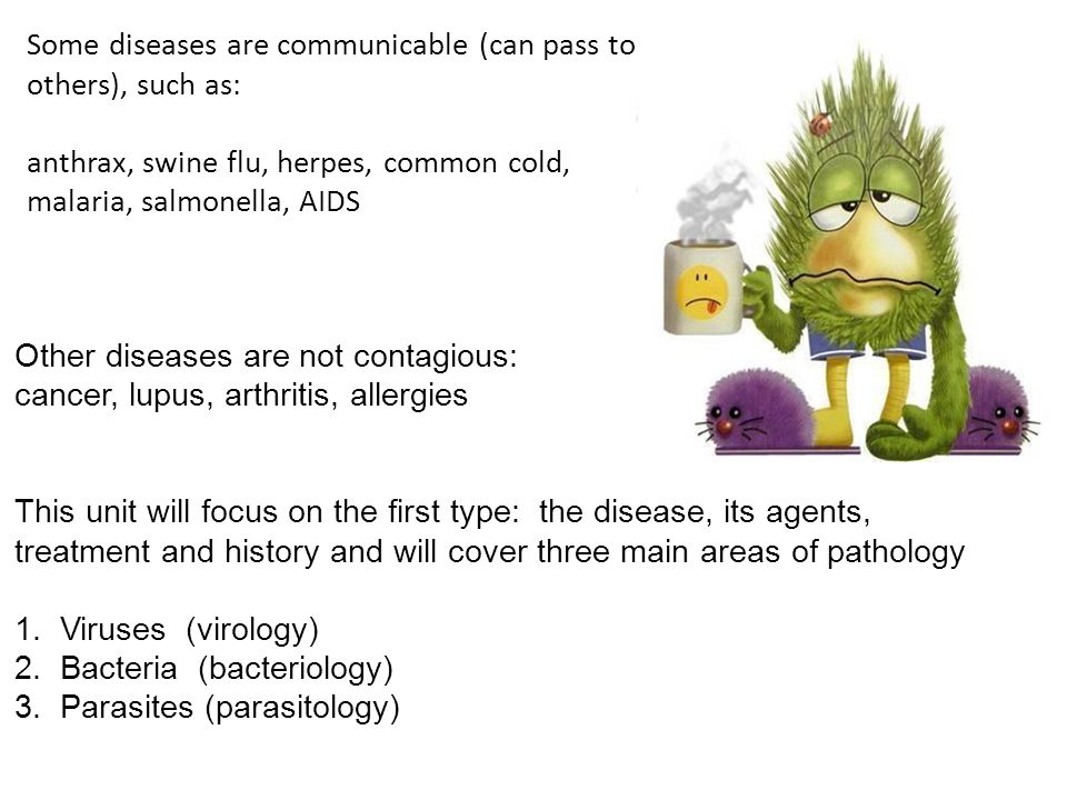 Some diseases are communicable (can pass to others), such as: