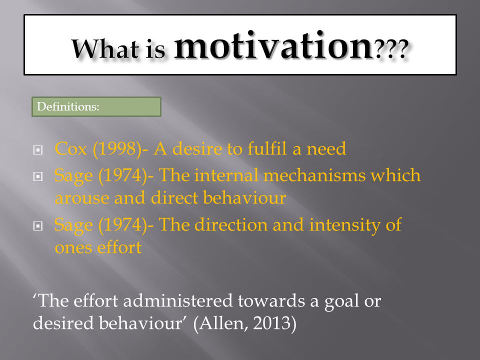 What is motivation Cox (1998)- A desire to fulfil a need