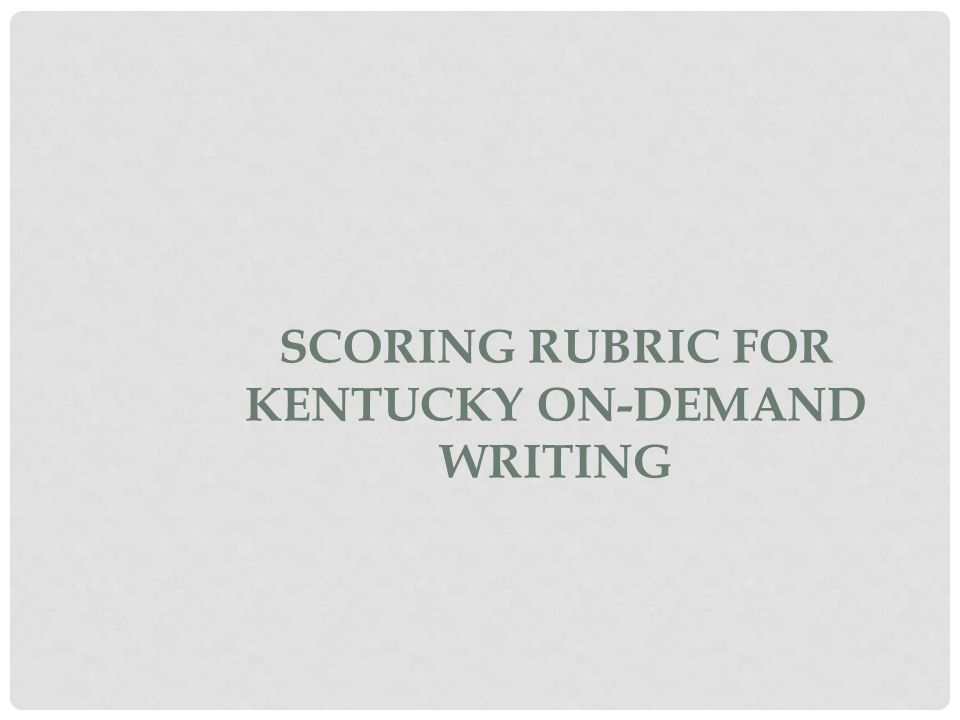 Scoring Rubric for Kentucky On-Demand Writing