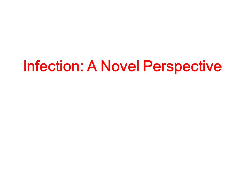 Infection: A Novel Perspective