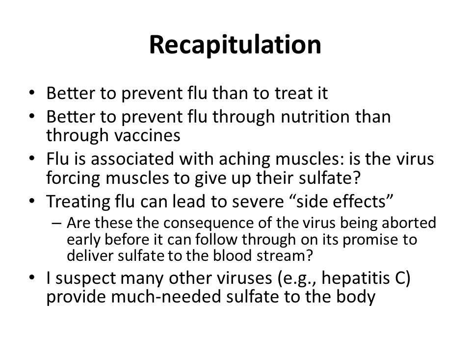 Recapitulation Better to prevent flu than to treat it
