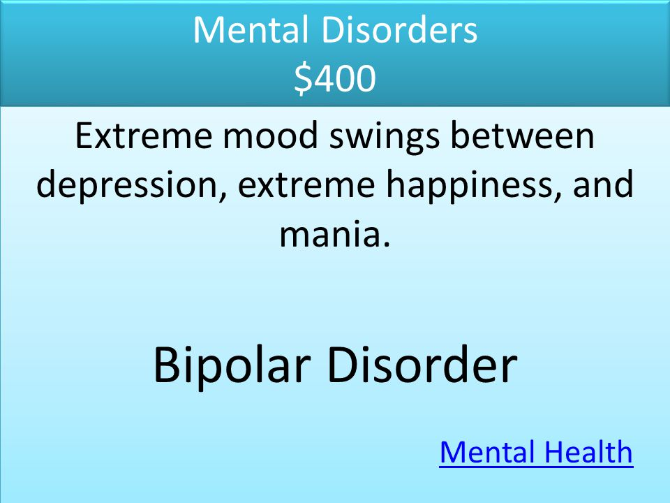 Extreme mood swings between depression, extreme happiness, and mania.