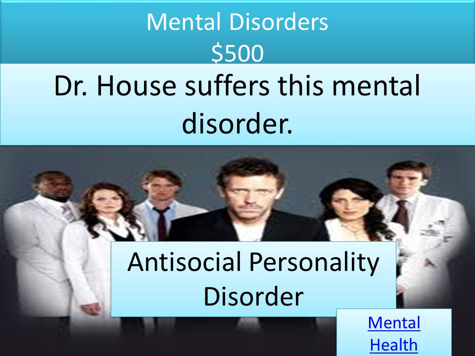 Dr. House suffers this mental disorder.