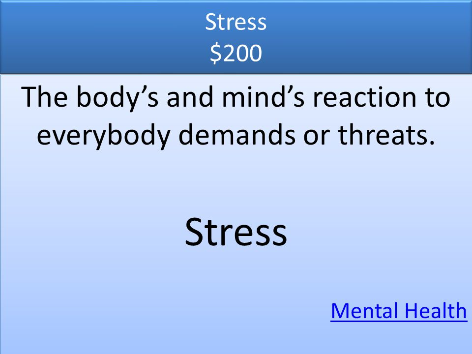 The body's and mind's reaction to everybody demands or threats.