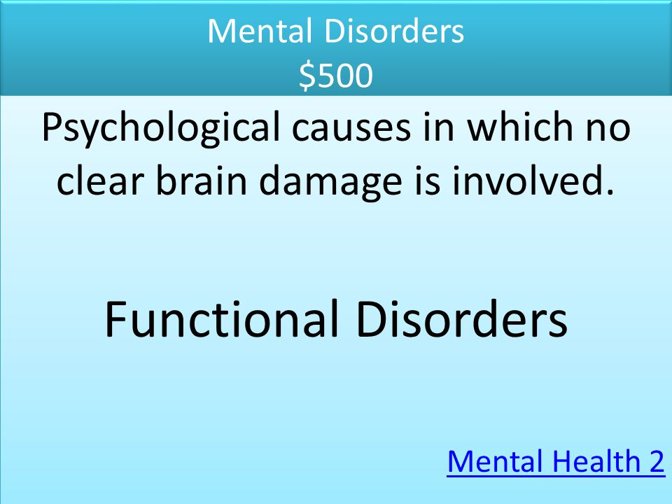 Psychological causes in which no clear brain damage is involved.
