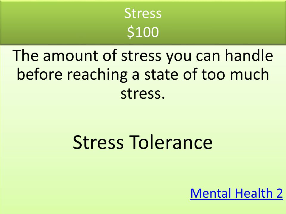 Stress $100 The amount of stress you can handle before reaching a state of too much stress. Stress Tolerance.