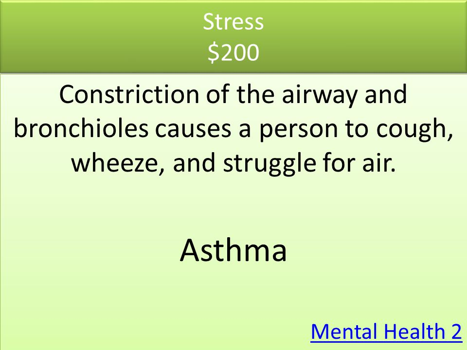 Stress $200 Constriction of the airway and bronchioles causes a person to cough, wheeze, and struggle for air.