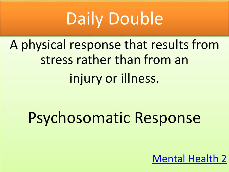 Daily Double Psychosomatic Response
