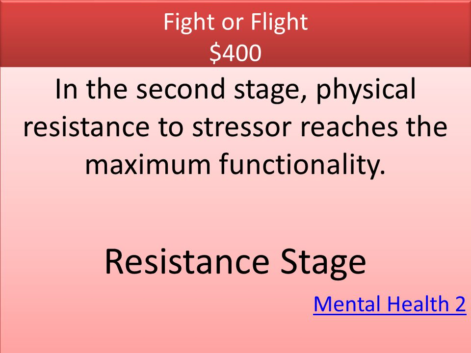 Fight or Flight $400 In the second stage, physical resistance to stressor reaches the maximum functionality.