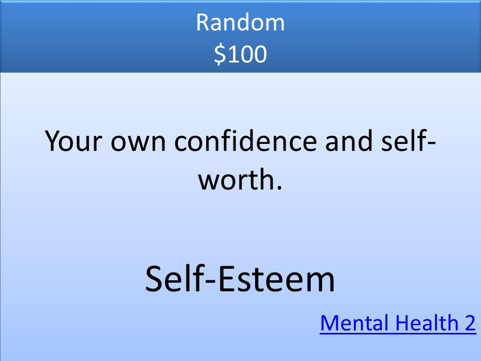 Your own confidence and self-worth.