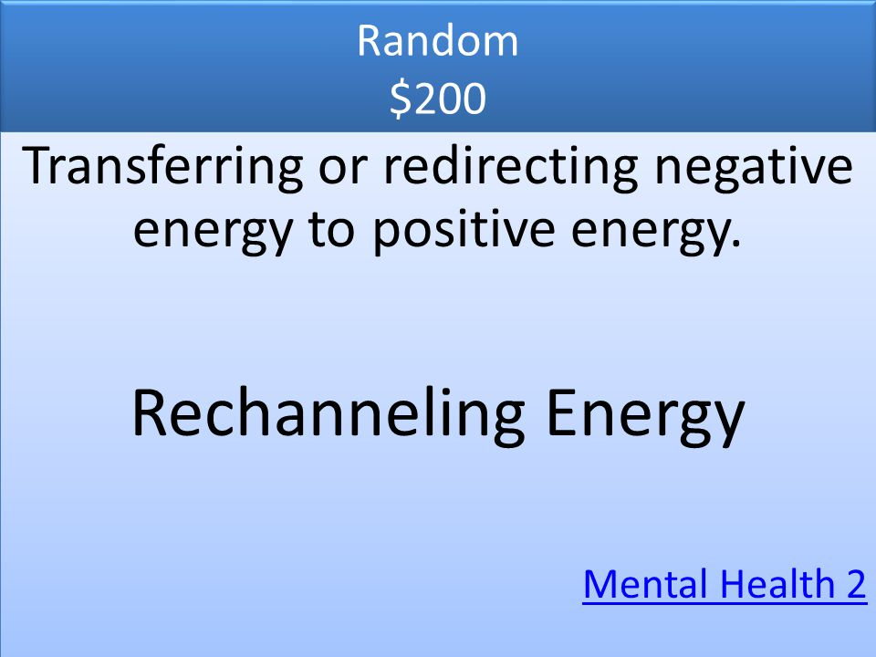 Transferring or redirecting negative energy to positive energy.