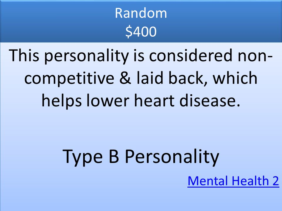 Random $400 This personality is considered non-competitive & laid back, which helps lower heart disease.