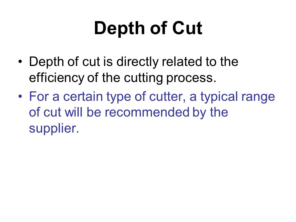 Depth of Cut Depth of cut is directly related to the efficiency of the cutting process.