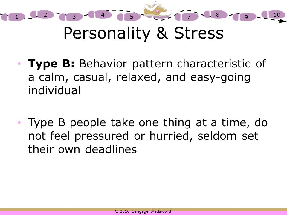 Personality & Stress Type B: Behavior pattern characteristic of a calm, casual, relaxed, and easy-going individual.