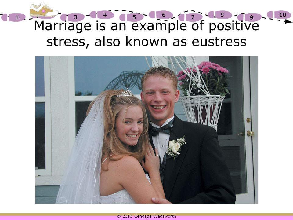 Marriage is an example of positive stress, also known as eustress