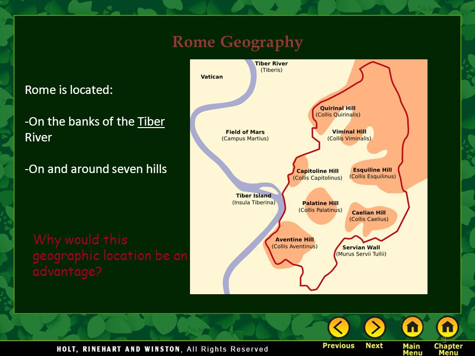 Rome Geography Rome is located: -On the banks of the Tiber River