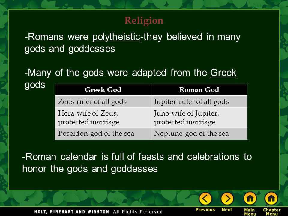 -Romans were polytheistic-they believed in many gods and goddesses