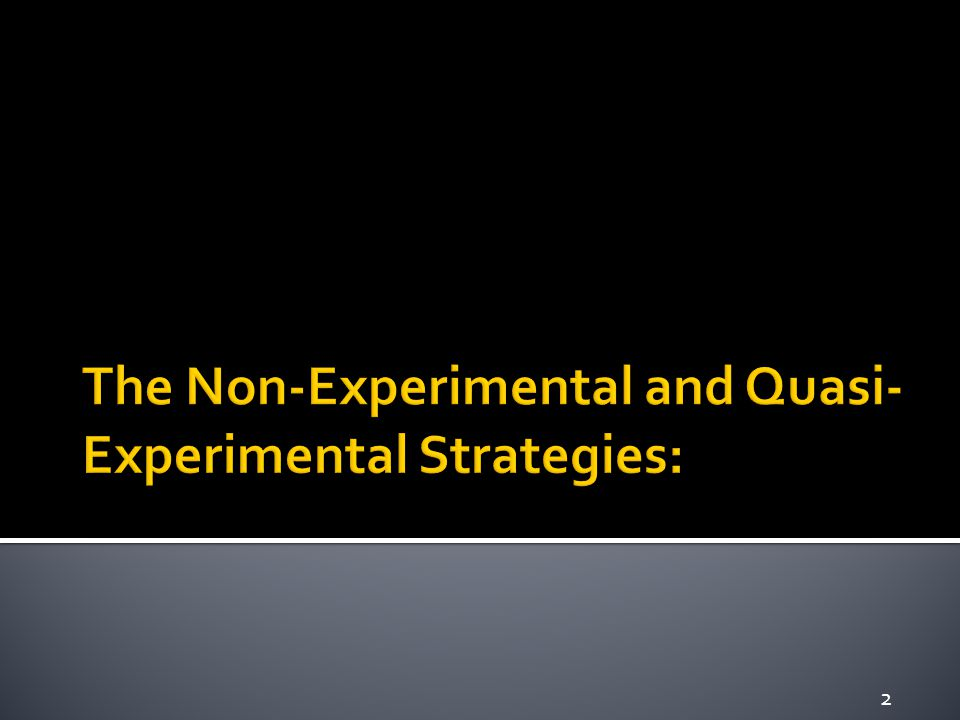 The Non-Experimental and Quasi- Experimental Strategies: