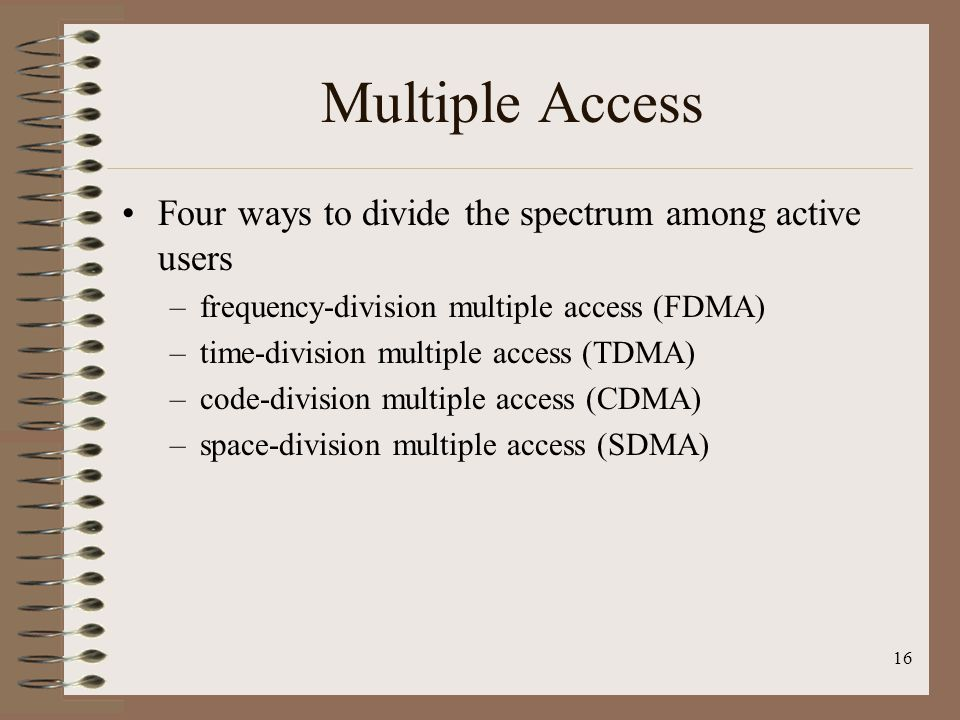 Multiple Access Four ways to divide the spectrum among active users