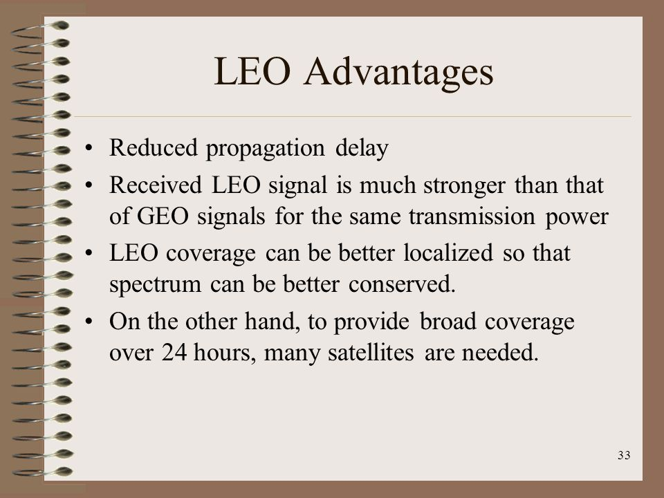 LEO Advantages Reduced propagation delay