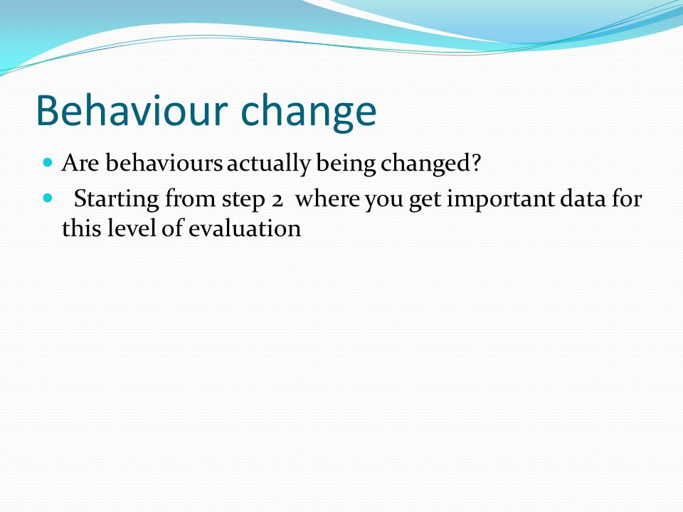 Behaviour change Are behaviours actually being changed