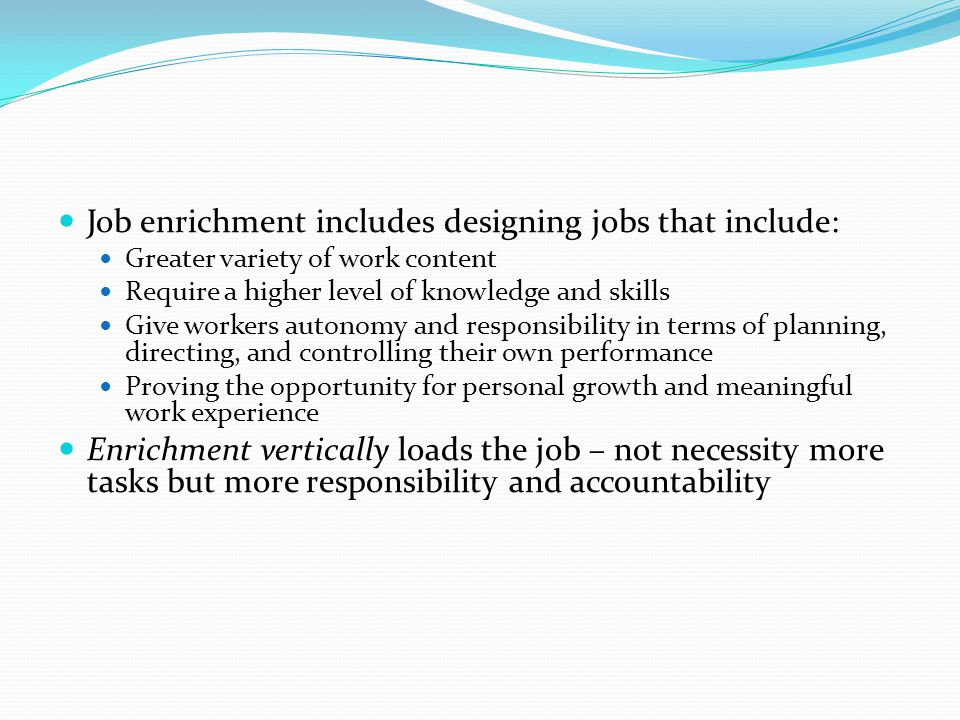 Job enrichment includes designing jobs that include: