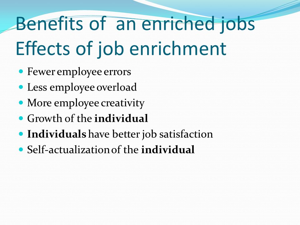 Benefits of an enriched jobs Effects of job enrichment