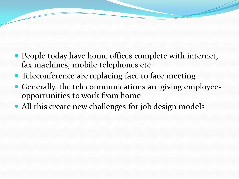 People today have home offices complete with internet, fax machines, mobile telephones etc