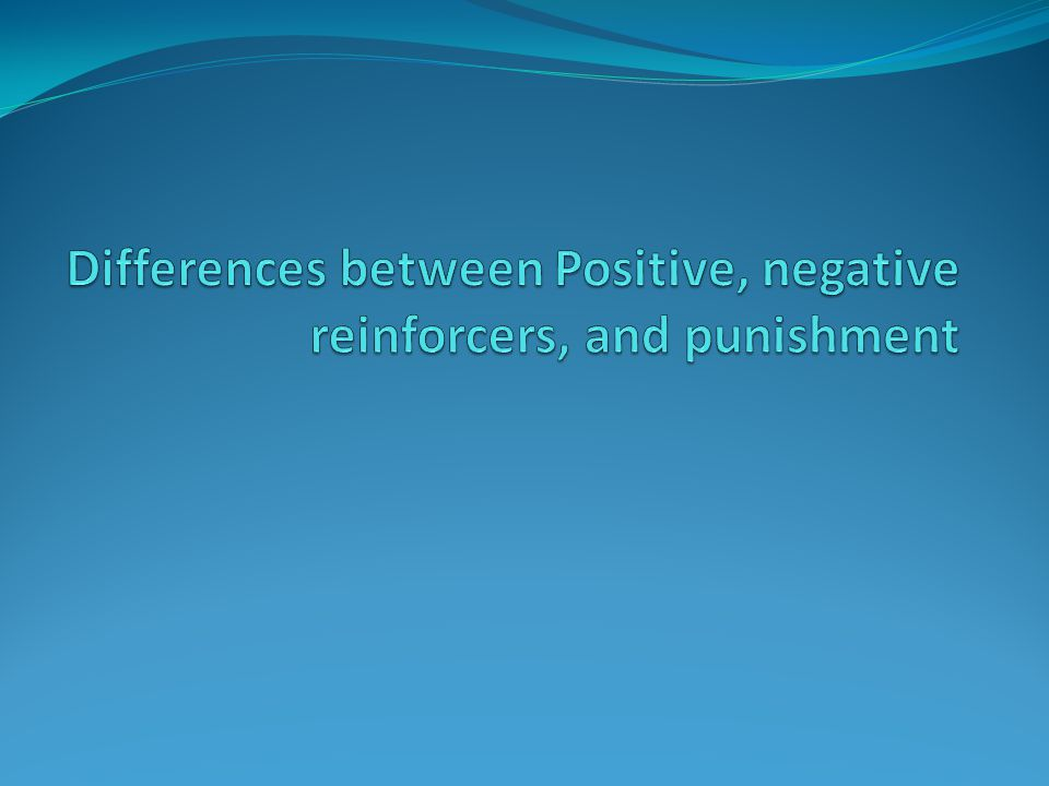 Differences between Positive, negative reinforcers, and punishment