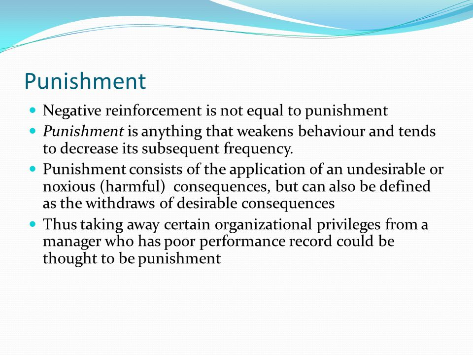 Punishment Negative reinforcement is not equal to punishment