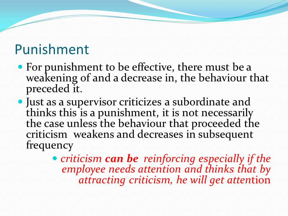 Punishment For punishment to be effective, there must be a weakening of and a decrease in, the behaviour that preceded it.