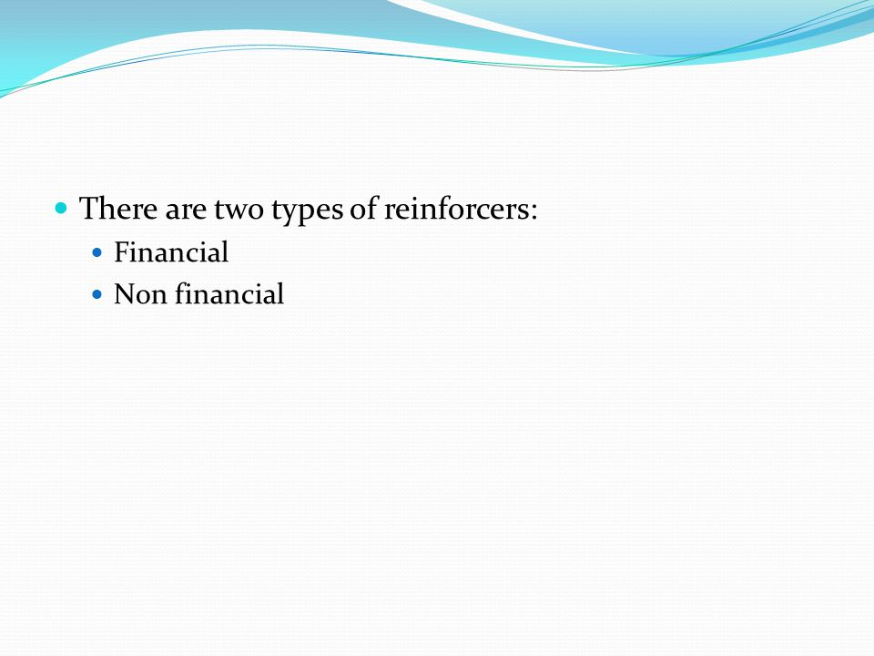 There are two types of reinforcers: