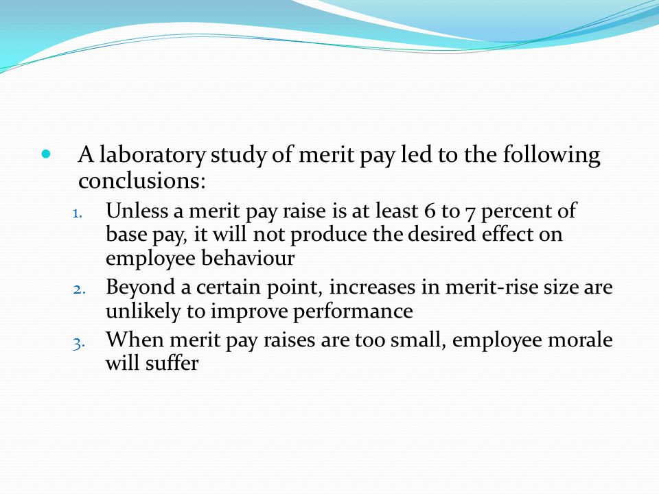 A laboratory study of merit pay led to the following conclusions: