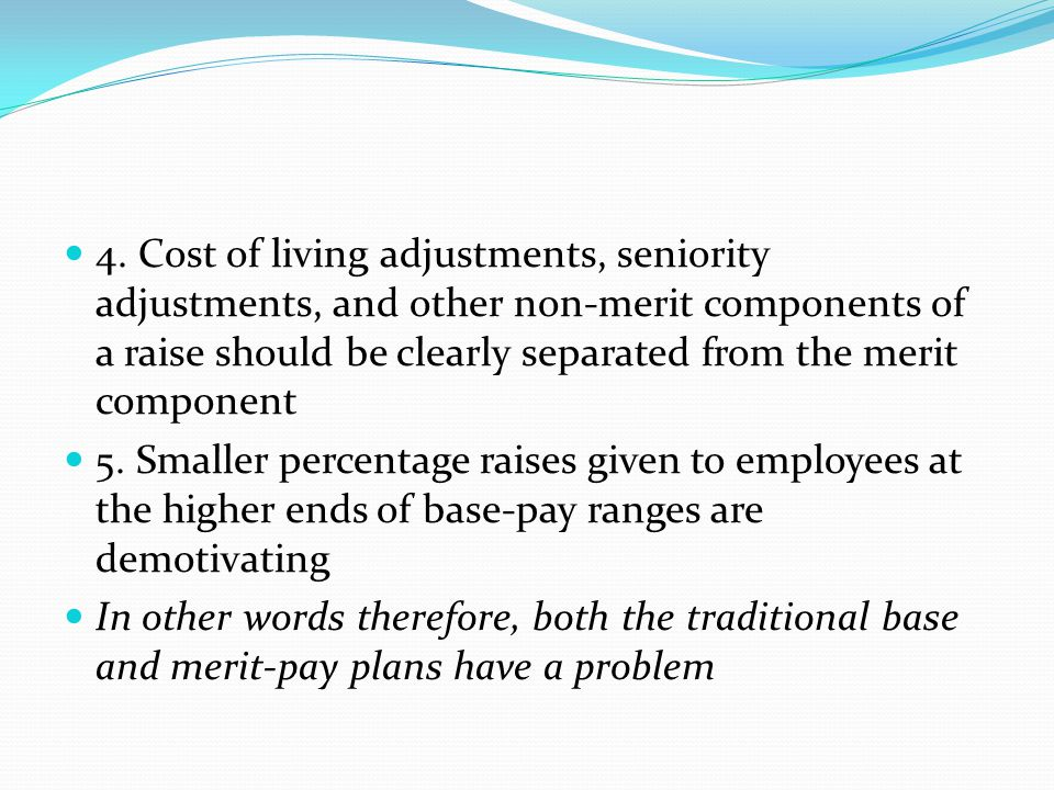 4. Cost of living adjustments, seniority adjustments, and other non-merit components of a raise should be clearly separated from the merit component