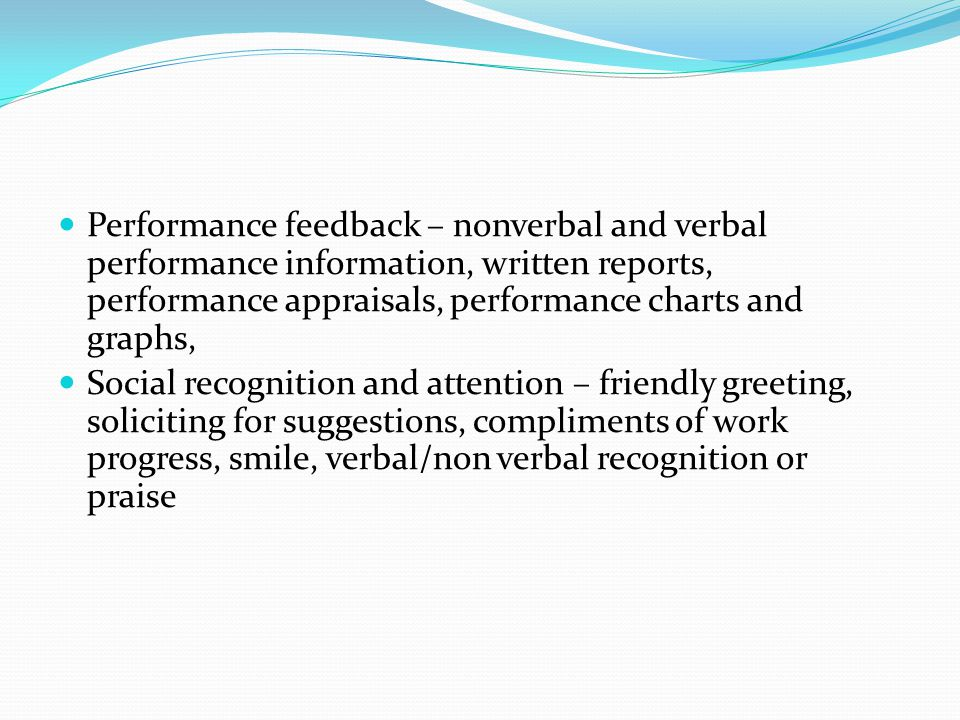 Performance feedback – nonverbal and verbal performance information, written reports, performance appraisals, performance charts and graphs,