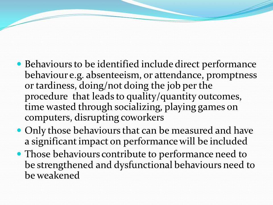 Behaviours to be identified include direct performance behaviour e. g