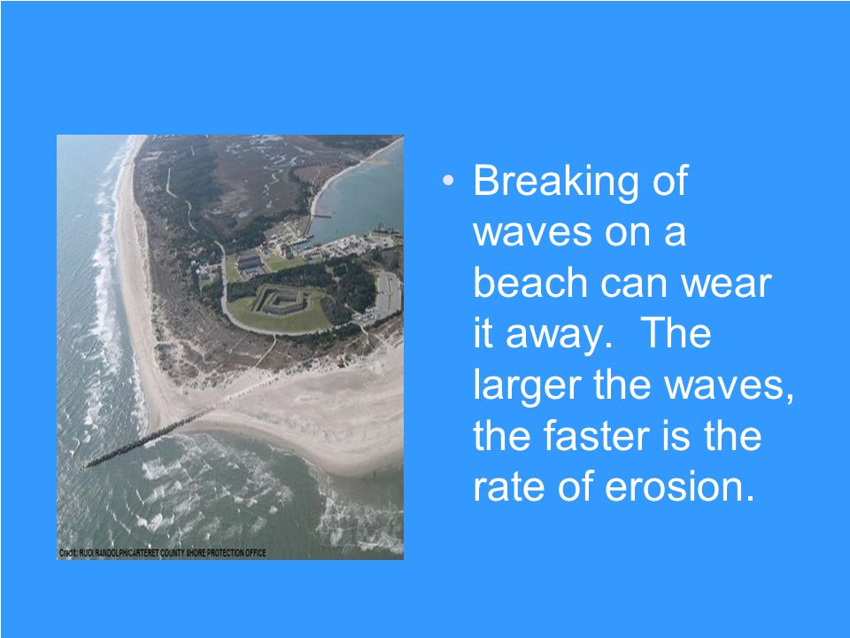 Breaking of waves on a beach can wear it away