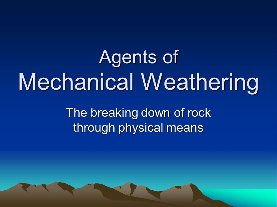 Agents of Mechanical Weathering