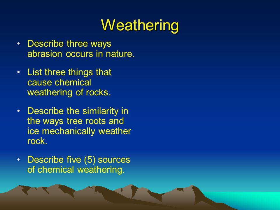 Weathering Describe three ways abrasion occurs in nature.