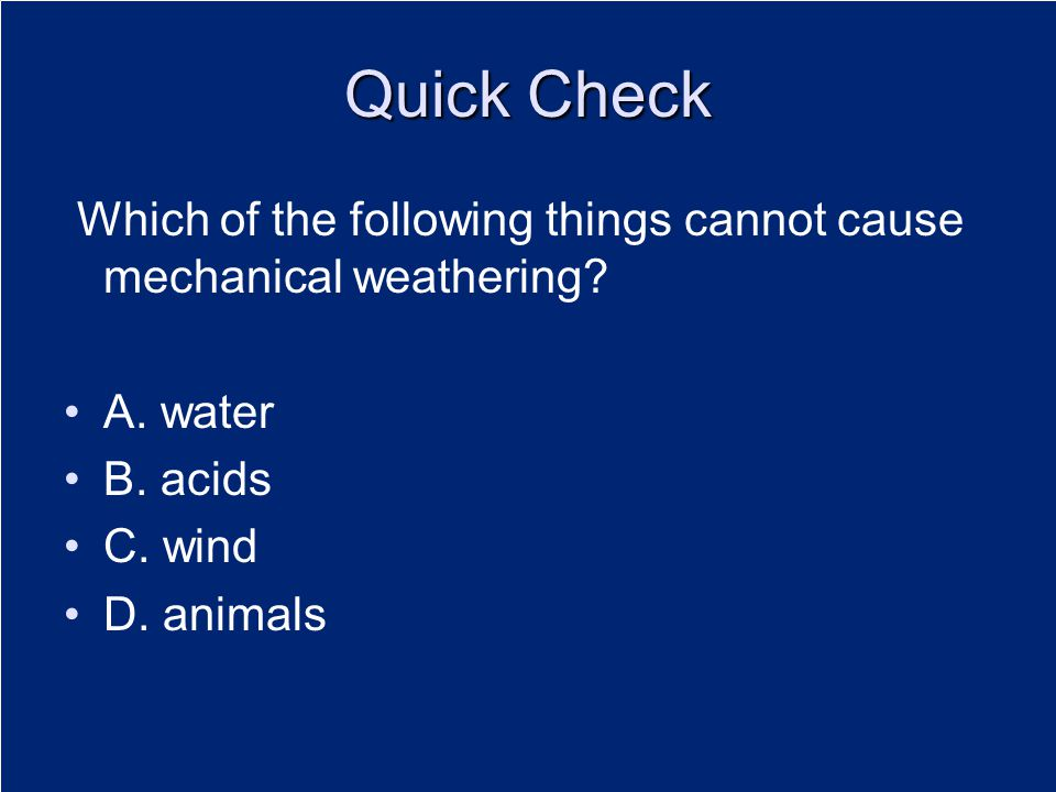 Quick Check Which of the following things cannot cause mechanical weathering A. water. B. acids.