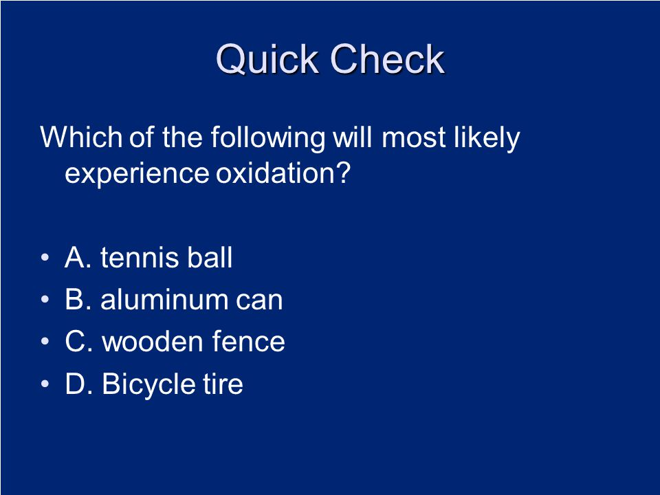 Quick Check Which of the following will most likely experience oxidation A. tennis ball. B. aluminum can.
