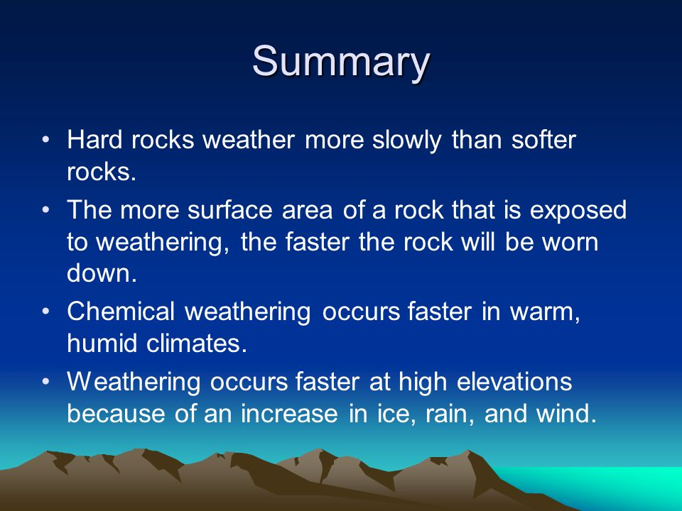 Summary Hard rocks weather more slowly than softer rocks.